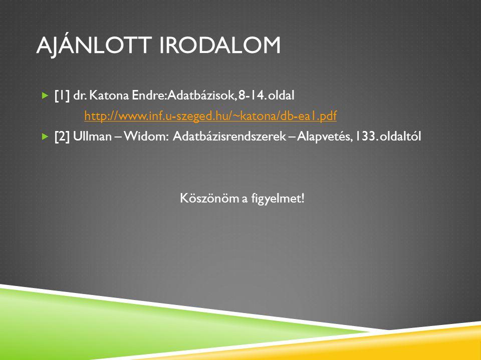 Ajánlott irodalom [1] dr. Katona Endre: Adatbázisok, 8-14. oldal